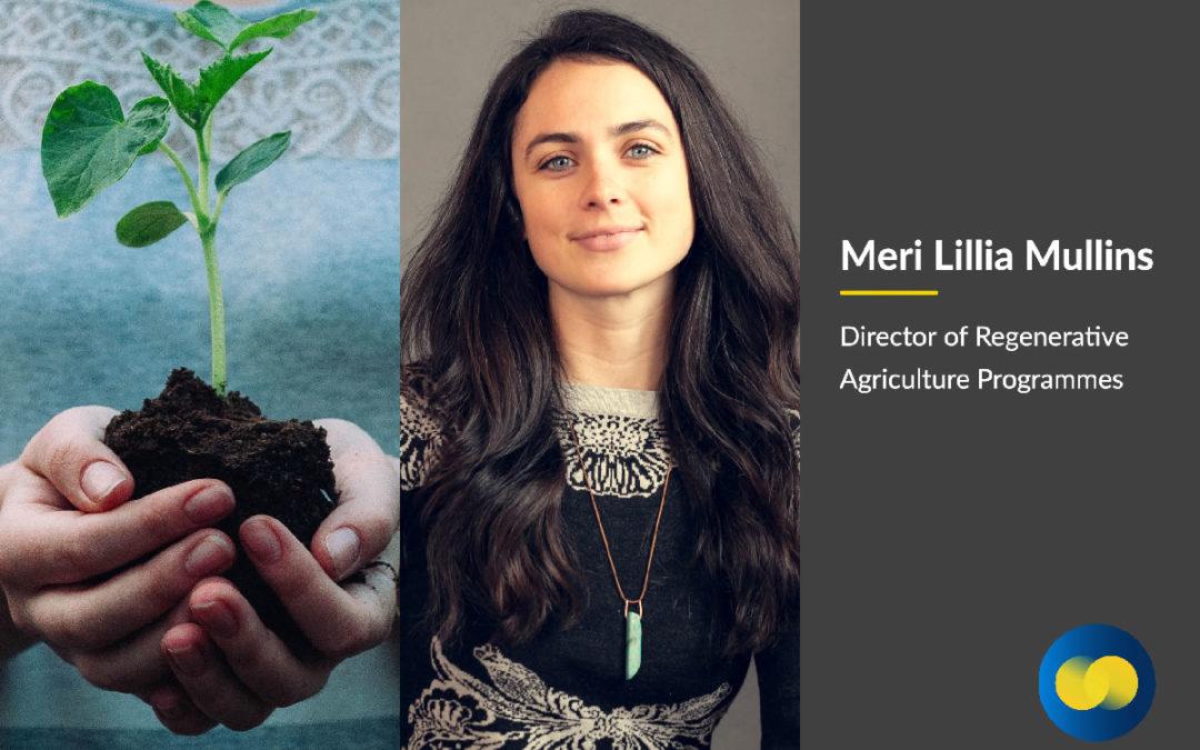 Meet Meri Lillia Mullins, Director of Regenerative Agriculture Programmes